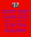 DON'T KEEP CALM COZ MINDLESS BEHAVIOR IZ IN THA BUILDIN!!! - Personalised Poster large