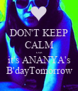 DON'T KEEP CALM cuz it's ANANYA's B'dayTomorrow - Personalised Poster large