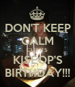DON'T KEEP CALM CUZ ITS  KISEOP'S BIRTHDAY!!! - Personalised Poster large