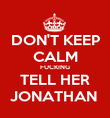 DON'T KEEP CALM FUCKING TELL HER JONATHAN  - Personalised Poster large