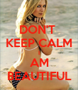 DON'T  KEEP CALM I AM BEAUTIFUL - Personalised Poster large