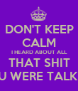 DON'T KEEP CALM I HEARD ABOUT ALL THAT SHIT YOU WERE TALKING - Personalised Poster large