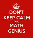 DON'T KEEP CALM I'M A MATH GENIUS - Personalised Poster large