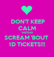 DON'T KEEP CALM INSTEAD SCREAM 'BOUT  1D TICKETS!!! - Personalised Poster large