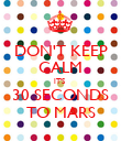 DON'T KEEP CALM IT'S  30 SECONDS TO MARS - Personalised Poster large