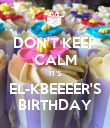 DON'T KEEP CALM IT'S EL-KBEEEER'S BIRTHDAY - Personalised Poster large
