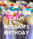 DON'T KEEP CALM IT'S HOSSAM'S BIRTHDAY - Personalised Poster large