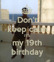 Don't keep calm IT'S my 19th birthday - Personalised Poster large