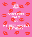 DON'T KEEP CALM IT's MY SEXY ANGEL'S BIRTHDAY - Personalised Poster large