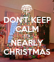 DON'T KEEP CALM IT'S NEARLY CHRISTMAS - Personalised Poster large