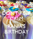 DON'T KEEP CALM IT'S RANIA'S BIRTHDAY - Personalised Poster large