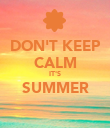DON'T KEEP CALM IT'S SUMMER  - Personalised Poster large