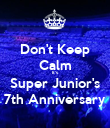 Don't Keep Calm It's Super Junior's 7th Anniversary - Personalised Poster large