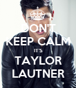 DON'T KEEP CALM IT'S TAYLOR LAUTNER - Personalised Poster large