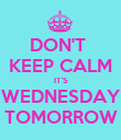 DON'T  KEEP CALM IT'S WEDNESDAY TOMORROW - Personalised Poster large