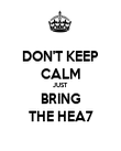 DON'T KEEP CALM JUST BRING THE HEA7 - Personalised Poster large