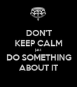 DON'T KEEP CALM just DO SOMETHING ABOUT IT - Personalised Poster large