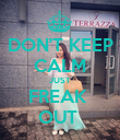 DON'T KEEP CALM JUST FREAK  OUT  - Personalised Poster large