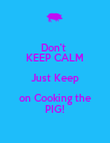 Don't  KEEP CALM Just Keep on Cooking the PIG! - Personalised Poster large