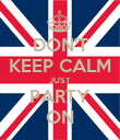 DON'T KEEP CALM JUST PARTY ON - Personalised Poster large