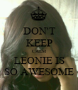 DON'T KEEP CALM LEONIE IS SO AWESOME - Personalised Poster large
