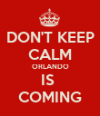 DON'T KEEP CALM ORLANDO IS  COMING - Personalised Poster large