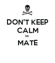 DON'T KEEP CALM SE  MATE  - Personalised Poster large