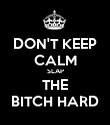 DON'T KEEP CALM SLAP THE BITCH HARD - Personalised Poster large