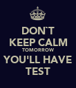 DON`T KEEP CALM TOMORROW YOU'LL HAVE TEST - Personalised Poster large