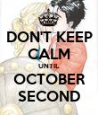 DON'T KEEP CALM UNTIL OCTOBER SECOND - Personalised Poster large