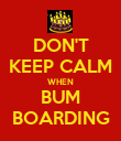 DON'T KEEP CALM WHEN BUM BOARDING - Personalised Poster large