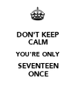 DON'T KEEP CALM YOU'RE ONLY SEVENTEEN ONCE - Personalised Poster large