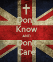 Don't Know AND Don't Care - Personalised Poster large