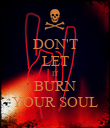 DON'T LET IT BURN YOUR SOUL - Personalised Poster large