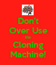 Don't Over Use the Cloning Machine! - Personalised Poster large