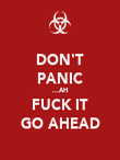DON'T PANIC ...AH FUCK IT GO AHEAD - Personalised Poster large