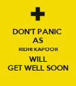 DON'T PANIC  AS RIDHI KAPOOR WILL GET WELL SOON - Personalised Poster small