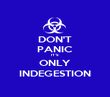 DON'T PANIC IT'S ONLY INDEGESTION - Personalised Poster small