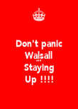 Don't panic Walsall Are Staying Up !!!! - Personalised Poster large