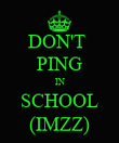 DON'T  PING IN SCHOOL (IMZZ) - Personalised Poster large