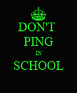 DON'T  PING IN SCHOOL  - Personalised Poster large