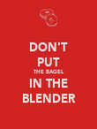 DON'T PUT THE BAGEL IN THE BLENDER - Personalised Poster large