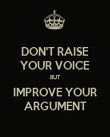 DON'T RAISE YOUR VOICE BUT IMPROVE YOUR ARGUMENT - Personalised Poster large