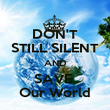 DON'T STILL SILENT AND SAVE  Our World - Personalised Poster large