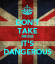 DON'T TAKE DRUGS IT'S DANGEROUS - Personalised Poster large