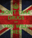DON'T TAKE DRUGS OR YOU WILL  DIE!!! - Personalised Poster large