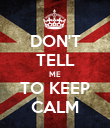 DON'T TELL ME TO KEEP CALM - Personalised Poster large