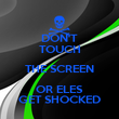 DON'T TOUCH THE SCREEN OR ELES GET SHOCKED - Personalised Poster large
