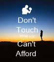 Don't Touch What you Can't  Afford  - Personalised Poster large