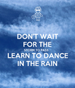 DON'T WAIT FOR THE STORM TO PASS LEARN TO DANCE IN THE RAIN - Personalised Poster large